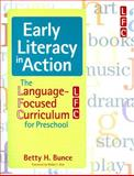 Early Literacy in Action : The Language-Focused Curriculum for Preschool, Bunce, Betty H., 1557669228