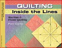 Quilting Inside the Lines, Pam Clarke, 1574329227