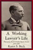 A Working Lawyer's Life : The Letter Book of John Henry Senter, 1879-1884, Beck, Karen S. and Senter, John H., 1584779225