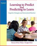 Learning to Predict and Predicting to Learn : Cognitive Strategies and Instructional Routines, Fisher, Douglas and Wolsey, Thomas DeVere, 0131579223