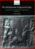 The Babylonian Gilgamesh Epic : Introduction, Critical Edition and Cuneiform Texts, Andrew George, 0198149220