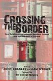 Crossing the Border : New Relationships Between Northern Ireland and the Republic of Ireland, Coakley, John and O' Dowd, Liam, 071652922X