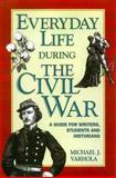 Everyday Life During the Civil War, Michael J. Varhola, 0898799228