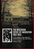 The Wisconsin Office of Emigration 1852-1855 and Its Impact on German Immigration to the State, Strohschank, Johannes and Thiel, William G., 0924119225