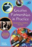 Creative Partnerships in Practice : Developing Creative Learners, Parker, David, 1441109226