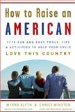 How to Raise an American, Myrna Blyth and Chriss Winston, 030733922X
