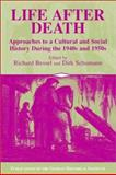 Life after Death : Approaches to a Cultural and Social History of Europe During the 1940s And 1950s, , 0521009227