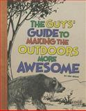 The Guys' Guide to Making the Outdoors More Awesome, Eric Braun, 1476539227