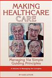 Making Healthcare Care : Managing Via Simple Guiding Principles, Letiche, Hugo K., 1593119224