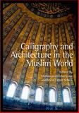 Calligraphy and Architecture in the Muslim World, Gharipour, Mohammad and Schick, Irvin Cemil, 0748669221