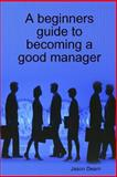 A beginners guide to becoming a good Manager, Jason Dearn, 1445219220
