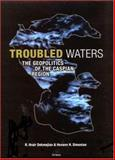Troubled Waters : The Geopolitics of the Caspian Region, Dekmejian, R. Hrair and Simonian, Hovann H., 186064922X