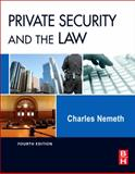 Private Security and the Law, Nemeth, Charles, 0123869226