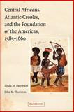 Central Africans, Atlantic Creoles, and the Foundation of the Americans, 1585-1660