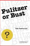 Pulitzer or Bust : Student Writers on Writing, Tomlins, Trish and Brookes, Tim, 0983429227
