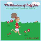 The Adventures of Curly Julie, J. L. Greenhill, 1494269228