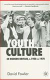 Youth Culture in Modern Britain, C.1920-C1970 : From Ivory Tower to Global Movement - a New History, Fowler, W. and Fowler, David, 0333599225
