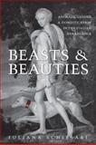 Beasts and Beauties : Animals, Gender, and Domestication in the Italian Renaissance, Schiesari, Juliana, 080209922X