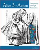 Alice 3 in Action : Computing Through Animation, Adams, Joel, 1133589227