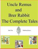 Uncle Remus and Brer Rabbit the Complete Tales, Joel Harris, 1492109223