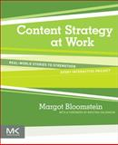 Content Strategy at Work : Real-World Stories to Strengthen Every Interactive Project, Bloomstein, Margot, 0123919223