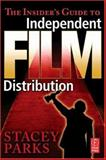 The Insider's Guide to Independent Film Distribution, Parks, Stacey, 024080922X