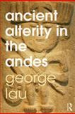 Ancient Alterity in the Andes : A Recognition of Others, Lau, George F., 0415519225