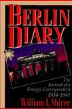 Berlin Diary : The Journal of a Foreign Correspondent 1934-1941, Shirer, William L., 0883659220