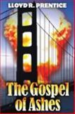The Gospel of Ashes, Lloyd R. Prentice, 0982589220