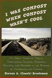 I Was Compost When Compost Wasn't Cool, Stevan A. Brockman, 145204922X
