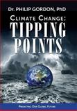 Climate Change: Tipping Points, Dr. Philip, Philip Gordon,, 1481069225