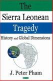The Sierra Leonean Tragedy : History and Global Dimensions, Pham, John-Peter, 1594549222