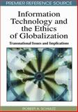 Information Technology and the Ethics of Globalization : Transnational Issues and Implications, Schultz, Robert A., 1605669229