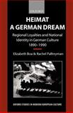Heimat - a German Dream : Regional Loyalties and National Identity in German Culture, 1890-1990, Boa, Elizabeth and Palfreyman, Rachel, 0198159234