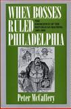 When Bosses Ruled Philadelphia : The Emergence of the Republican Machine, 1867-1933, McCaffery, Peter, 0271009233