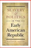 Slavery and Politics in the Early American Republic, Mason, Matthew, 0807859230