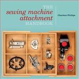 The Sewing Machine Attachment Handbook, Charlene Phillips, 0896899233