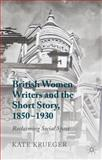 British Women Writers and the Short Story, 1850-1930 : Reclaiming Social Space, Krueger, Kate, 1137359234