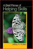 A Brief Primer of Helping Skills, Jeffrey A. Kottler, 1412959233