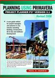 Planning Using Primavera Project Planner P3 Version 3.1 Revised 2006, Paul E Harris, 1921059230
