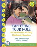 Exploring Your Role : An Introduction to Early Childhood Education and Teacher Preparation Access Card, Jalongo, Mary Renck R. and Isenberg, Joan Packer, 0136149235