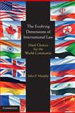The Evolving Dimensions of International Law : Hard Choices for the World Community, Murphy, John Francis, 0521709237