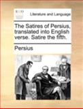 The Satires of Persius, Translated into English Verse Satire The, Persius, 1140699237