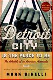 Detroit City Is the Place to Be, Mark Binelli, 1250039231
