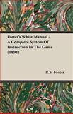 Fosters Whist Manual A Complete System, R. F. Foster, 1406789232