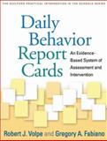 Daily Behavior Report Cards : An Evidence-Based System of Assessment and Intervention, Volpe, Robert J. and Fabiano, Gregory A., 1462509231
