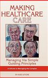 Making Healthcare Care : Managing Via Simple Guiding Principles, Letiche, Hugo K., 1593119232