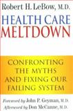 Health Care Meltdown: Confronting the Myths and Fixing Our Failing System, Robert H. LeBow, 0911469230