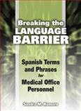 Breaking the Language Barrier : Spanish Terms and Phrases for Medical Office Personnel, Romero, Sandra Marmolejo, 1435489233