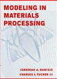 Modeling in Materials Processing, Tucker, Charles L. and Dantzig, Jonathan A., 0521779235